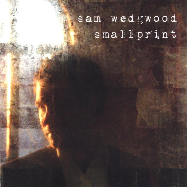 Sam Wedgwood CD Smallprint - Singer Songwriter